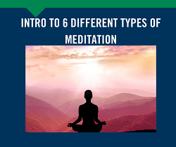 Introduction to 6 Different Types of Meditation
