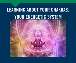 Learn About Your Chakras: Your Energetic System
