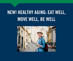 Healthy Aging: Eat Well, Move Well, Be Well 6/15