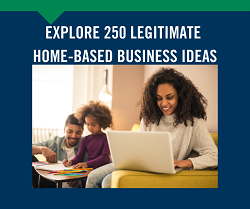 New! Explore 250 Legitimate Home Business Ideas